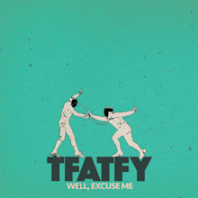 TFATFY - Well, Excuse Me
