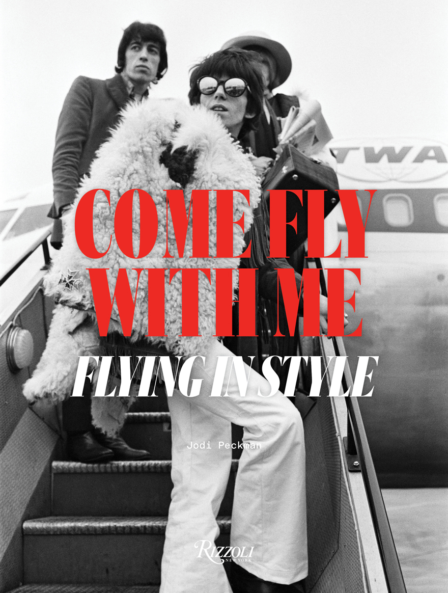 Come Fly With Me: Flying in Style, by Jodi Peckman, Rizzoli USA